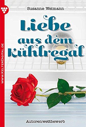 Liebe aus dem Kühlregal: Liebesroman