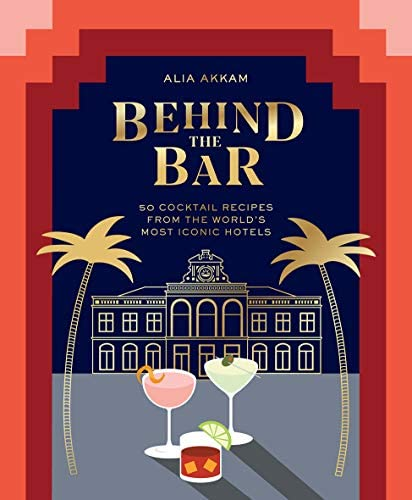 Behind the Bar 50 Cocktail Recipes from the World s Most Iconic Hotels product image