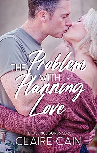 The Problem with Planning Love: A Sweet Military Romance (The OCONUS Bonus Series Book 1)