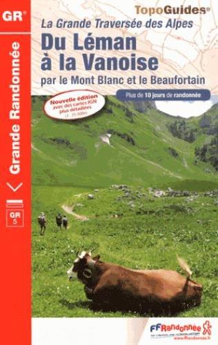 La grande traversée des Alpes du Leman à la Vanoise par le Mont Blanc et le Beaufortain: Plus de 10 jours de randonnée (TopoGuides GR)