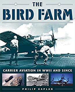 The Bird Farm: Carrier Aviation and Naval Aviators?A History and Celebration by [Philip Kaplan]