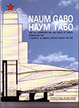 Naum Gabo and the competition for the Palace of Soviets, Moscow, 1931-1933 =: Naum Gabo i konkurs na Dvoret͡s︡ Sovetov, Moskva, 1931-1933