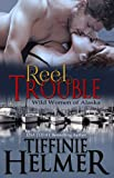 Reel Trouble (Wild Women of Alaska Book 1) (English Edition)