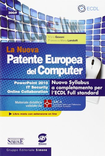 La nuova patente europea del computer. Nuovo Syllabus a completamento per l'ECDL full standard. Power point 2010. IT security. Online collaboration. Con espansione online by Mario Govoni