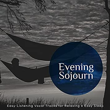 Evening Sojourn - Easy-Listening Vocal Tracks For Relaxing & Easy Sleep
