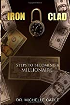 Iron Clad: Steps to Becoming A Millionaire