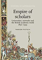 Empire of Scholars: Universities, Networks and the British Academic World 1850-1939 (Studies in Imperialism)