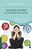 Adolescentes. Las 100 preguntas clave (Vivir Mejor)