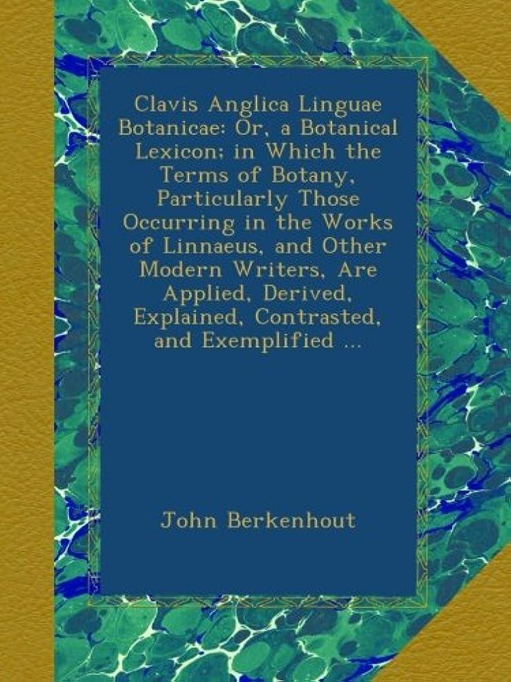 枯渇するラッチ平方Clavis Anglica Linguae Botanicae: Or, a Botanical Lexicon; in Which the Terms of Botany, Particularly Those Occurring in the Works of Linnaeus, and Other Modern Writers, Are Applied, Derived, Explained, Contrasted, and Exemplified ...