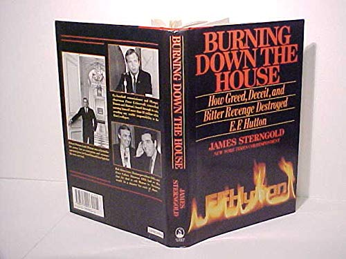 Burning Down the House: How Greed, Deceit, and Bitter Revenge Destroyed E.F. Hutton