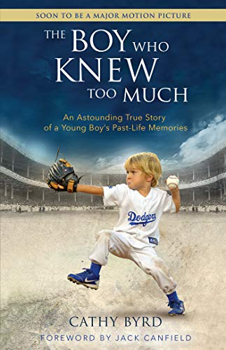 Boy Who Knew Too Much, The: An Astounding True Story of a Young Boy's Past-Life Memories
