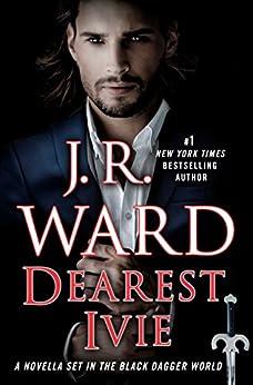 [J.R. Ward]のDearest Ivie: A Novella Set in the Black Dagger World (Black Dagger Brotherhood) (English Edition)