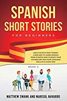 Spanish Short Stories for Beginners: Have Fun With Easy Spanish Stories: A New Way to Learn Spanish From Scratch and to Boost Your Spanish Vocabulary and Language Skills in a Funny Way (Book 2)