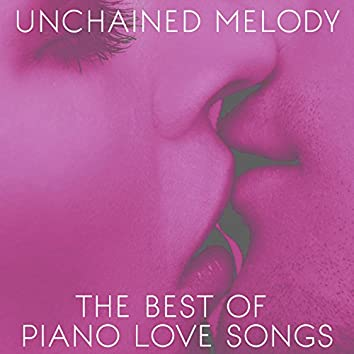 Unchained Melody: The Best of Piano Love Songs