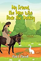 My Friend, the Man Who Rode the Donkey