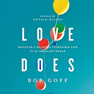 Love Does      Discover a Secretly Incredible Life in an Ordinary World              By:                                                                                                                                 Bob Goff                               Narrated by:                                                                                                                                 Bob Goff                      Length: 5 hrs and 35 mins     77 ratings     Overall 4.6