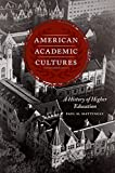 American Academic Cultures: A History of Higher Education - Paul H. Mattingly