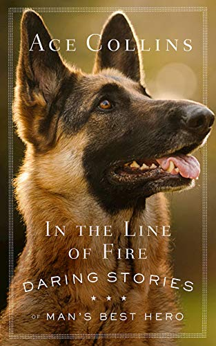 In the Line of Fire: Daring Stories of Man's Best Hero (English Edition)