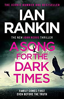 A Song for the Dark Times: The Brand New Must-Read Rebus Thriller by [Ian Rankin]