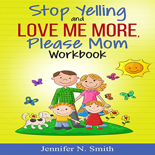 Stop Yelling and Love Me More, Please Mom Workbook audiobook cover art