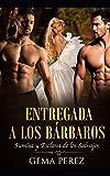 Entregada a los Bárbaros: Sumisa y Esclava de los Salvajes: 1 (Novela de Fantasía y Erótica)