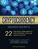 Cryptocurrency Insider Secrets: 2 Manuscripts - 22 Exclusive Coins Under $1 with Potential for Huge Profits in 2018