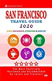 San Francisco Travel Guide 2020: Shops, Arts, Entertainment and Good Places to Drink and Eat in San Francisco, California (Travel Guide 2020)