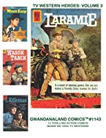 TV Western Heroes: Volume 3: Gwandanaland Comics #1143 --- 12 Thrilling Issues based on Classic Hit Television Series!