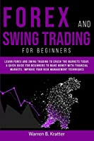 Forex and Swing Trading for Beginners: Learn Forex and Swing Trading and crush the Market TODAY. A Quick GUIDE for Beginners to create PASSIVE INCOME and Make Money With Financial Leverage in 7 DAY
