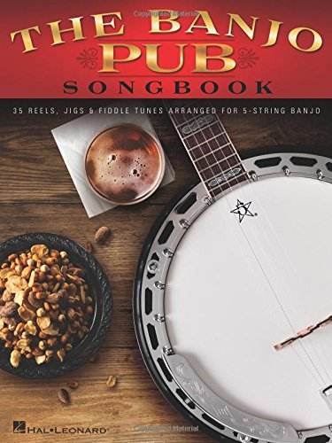 The Banjo Pub Songbook: 35 Reels, Jigs & Fiddle Tunes Arranged For 5-String Banjo: Noten, Sammelband für Banjo