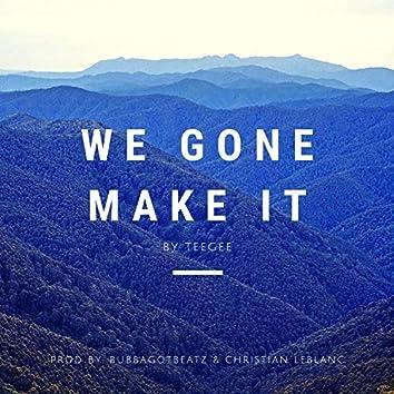 We Gone Make It