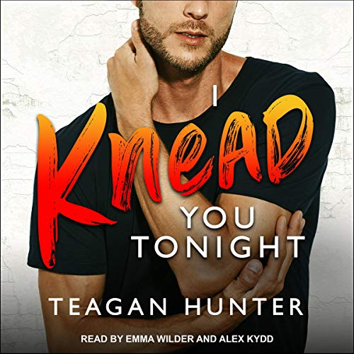 I Knead You Tonight Audiobook By Teagan Hunter cover art