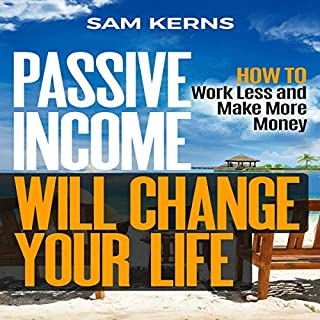 Passsive Income Will Change Your Life audiobook cover art