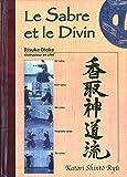Le sabre et le divin. Héritage spirituel de la Tenshin Shoden Katori Shinto Ryu
