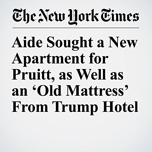 Aide Sought a New Apartment for Pruitt, as Well as an 'Old Mattress' From Trump Hotel copertina