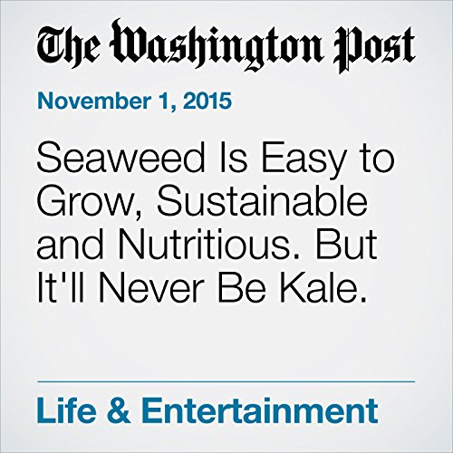 Seaweed Is Easy to Grow, Sustainable and Nutritious. But It'll Never Be Kale. cover art