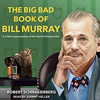 The Big Bad Book of Bill Murray     A Critical Appreciation of the World's Finest Actor              By:                                                                                                                                 Robert Schnakenberg                               Narrated by:                                                                                                                                 Johnny Heller                      Length: 8 hrs and 8 mins     2 ratings     Overall 3.0
