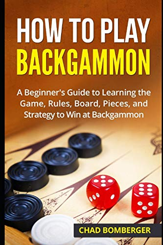 Compare Textbook Prices for How to Play Backgammon: A Beginner's Guide to Learning the Game, Rules, Board, Pieces, and Strategy to Win at Backgammon  ISBN 9781521234204 by Bomberger, Chad
