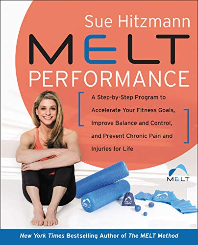 MELT Performance: A Step-by-Step Program to Accelerate Your Fitness Goals, Improve Balance...
