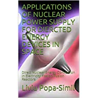 APPLICATIONS OF NUCLEAR POWER SUPPLY FOR DIERCTED ENERGY DEVICES IN SPACE: Direct Nuclear Energy Conversion in…