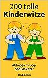 200 tolle Kinderwitze: Abheben mit der Spaßrakete! (Die ultimative Witzesammlung - Kids können sich Witze erzählen, lesen lernen und vorlesen üben)