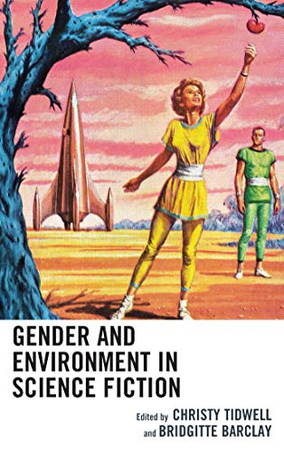 Gender and Environment in Science Fiction (Ecocritical Theory and Practice) (English Edition)