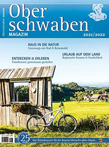 Oberschwaben Magazin 2021/2022: Der Reise- und Freizeitführer für die Ferienlandschaft Oberschwaben