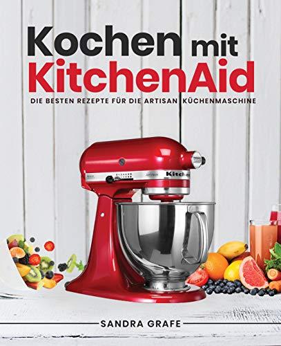Kochen mit KitchenAid©: Die besten...