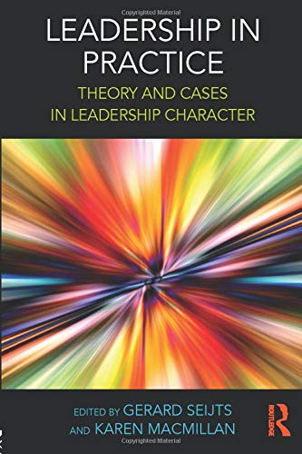 Leadership in Practice: Theory and Cases in Leadership Character