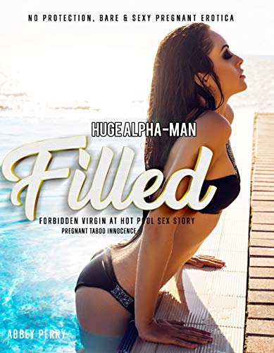 Huge Alpha-Man Filled Forbidden Virgin at Hot Pool Sex Story: No Protection, Bare & Sexy Erotica (Taboo Pregnancy Innocence Book 4) (English Edition)
