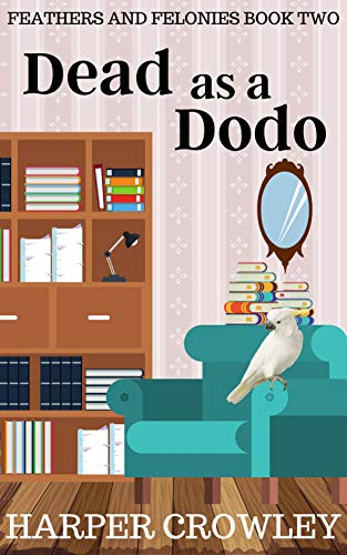 Dead as a Dodo (Feathers and Felonies Book 2) by [Harper Crowley]