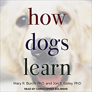 How Dogs Learn                   By:                                                                                                                                 Mary R. Burch,                                                                                        Jon S. Bailey                               Narrated by:                                                                                                                                 Christopher Solimene                      Length: 5 hrs and 30 mins     3 ratings     Overall 5.0