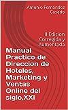 Manual Practico de Direccion de Hoteles, Marketing y Ventas Online del siglo,XXI: II Edicion Corregida y Aumentada
