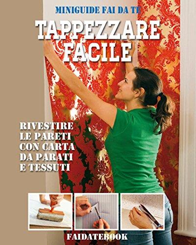 Tappezzare facile: Rivestire le pareti con carta da parati e tessuti (Miniguide fai da te)